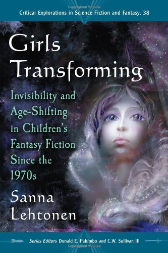 Girls transforming : invisibility and age-shifting in children's fantasy fiction since the 1970s