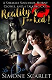 Realitys F**ked!: A Shemale Succubus, Horny Clones, and a talking cat! (English Edition)