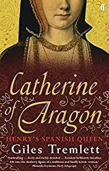 Catherine of Aragon: Henry's Spanish Queen by Giles Tremlett (2011-04-01)
