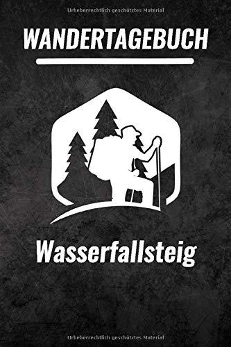 Wasserfallsteig Wandertagebuch: Das ultimative Wandertagebuch für Pilgerreisen - Wasserfallsteig | Wanderrouten & Pilgerwege Notizen | 120 Seiten