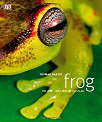 Frog: The Amphibian World Revealed by Thomas Marent (2008-09-01)