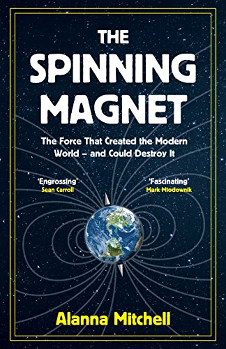 The Spinning Magnet: The Force That Created the Modern World – and Could Destroy It