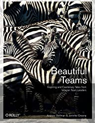 Beautiful Teams: Inspiring and Cautionary Tales from Veteran Team Leaders by Andrew Stellman (2009-04-06)