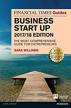 The Financial Times Guide to Business Start Up 2017/18: The Most Comprehensive Guide for Entrepreneurs (Financial Times Series) by [Williams, Sara]