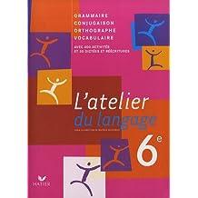 L'atelier du langage 6e : Grammaire, Conjugaison, Orthographe, Vocabulaire