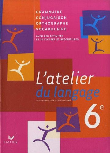 L'atelier du langage 6e : Grammaire, Conjugaison, Orthographe, Vocabulaire par Beatrice Beltrando