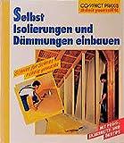 Selbst Isolierungen und Dämmungen einbauen (Compact-Praxis do it yourself)