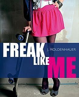 Freak Like Me: Liebesroman von [Moldenhauer, J.]
