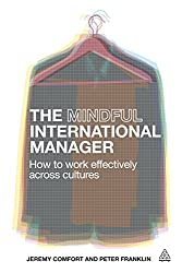 The Mindful International Manager: How To Work Effectively Across Cultures