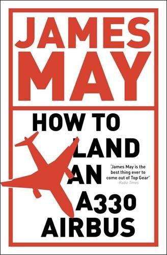 How to Land an A330 Airbus: And Other Vital Skills for the Modern Man by James May (2011-06-28)
