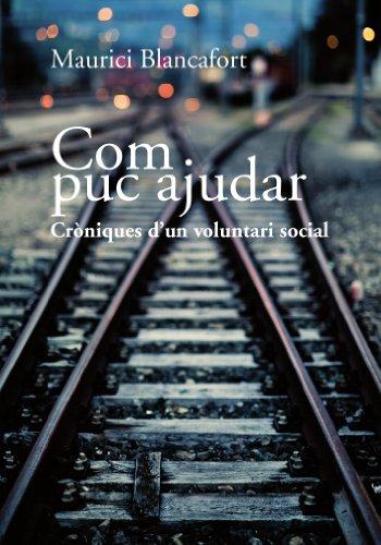 Com puc ajudar. Cròniques d'un voluntari social (Catalan Edition)