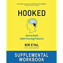 "Hooked Workbook: Supplemental Workbook for Nir Eyal's ""Hooked: How to Build Habit-Forming Products"" (English Edition)"