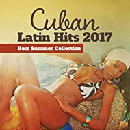 Cuban Latin Hits 2017 (Best Summer Collection, Latino Ballroom, Salsa, Rumba, Mambo & Bolero, Relax del Mar, Party Songs All Night Long, Fitness Centre Music)