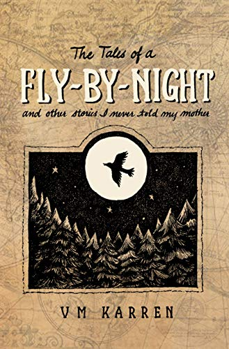 The Tales of a Fly by Night: And other stories I never told my mother (English Edition)