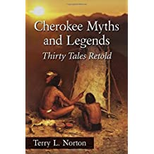 Cherokee Myths and Legends: Thirty Tales Retold by Terry L. Norton (2014-10-31)