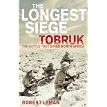 The Longest Siege: Tobruk - The Battle That Saved North Africa