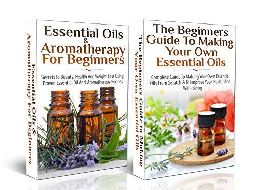ESSENTIAL OILS BOX SET #18: Essential Oils & Aromatherapy for Beginners 2nd Edition + The Beginners Guide to Making Your Own Essential Oils (Natural Remedies)