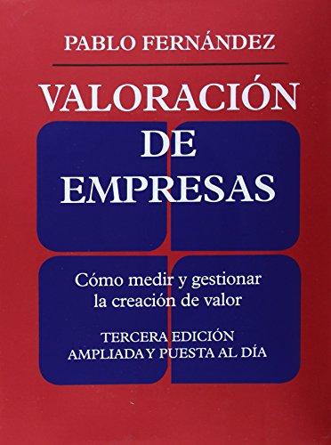 Valoración de empresas: Cómo medir y gestionar la creacion de valor. Tercera edición ampliada y pusta al día por Pablo Fernández