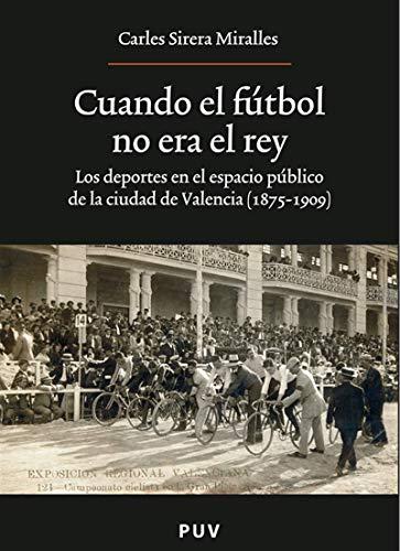 Cuando el fútbol no era el rey por Carles Sirera Miralles