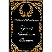 Young Goodman Brown: By Nathaniel Hawthorne - Illustrated