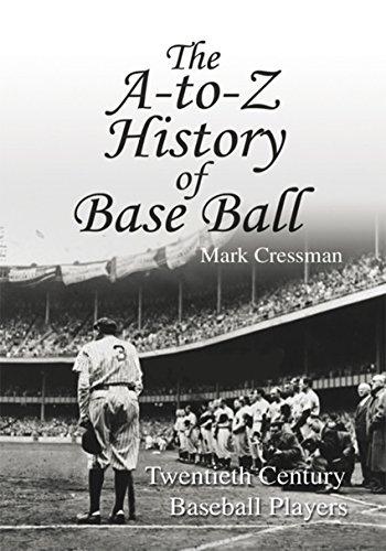 The A-To-Z History of Base Ball: Twentieth Century Baseball Players (English Edition) por Mark Cressman