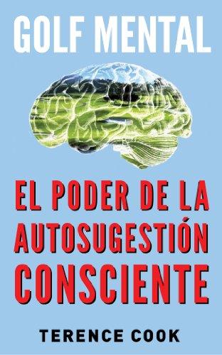 Golf Mental: El Poder de la Autosugestión Consciente por Terence Cook