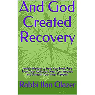 And God Created Recovery: Jewish Wisdom to Help You Break Free From Your Addiction, Heal Your Wounds and Unleash Your Inner Freedom (English Edition)
