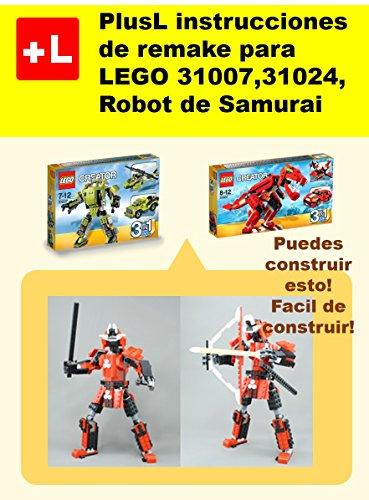 PlusL instrucciones de remake para LEGO 31007,31024,Robot de Samurai: Usted puede construir 31007,31024 de sus propios ladrillos por PlusL