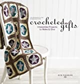 Crocheted Gifts: Irresistible Projects to Make and Give