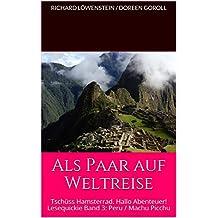 Als Paar auf Weltreise: Tschüss Hamsterrad. Hallo Abenteuer! Lesequickie Band 3: Peru / Machu Picchu (Als Paar auf Weltreise Lesequickie)
