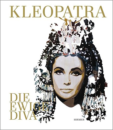 Kleopatra. Die ewige Diva: Katalog zur Ausstellung Bonn /Kunst- und Ausstellungshalle der Bundesrepublik Deutschland vom 28. 6. - 6. 10. 2013