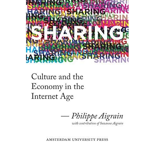 Sharing: Culture and the Economy in the Internet Age by Philippe Aigrain(2012-02-15)