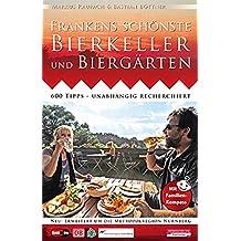 Frankens schönste Bierkeller und Biergärten: 600 Tipps - unabhängig recherchiert