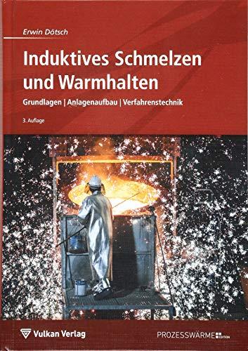 Induktives Schmelzen und Warmhalten: Grundlagen | Anlagenaufbau | Verfahrenstechnik (Edition Prozesswärme)