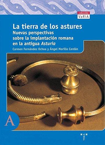 La tierra de los astures.: Nuevas perspectivas sobre la implantación romana en la antigua Asturia (Trea Varia)