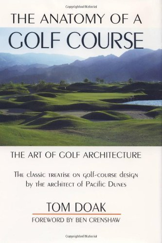 The Anatomy of a Golf Course: The Art of Golf Architecture Later prt edition by Doak, Tom (1997) Hardcover