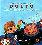 ATTENTION DANS LA MAISON - DR CATHERINE DOLTO...