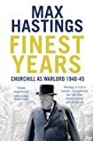 Finest Years: Churchill as Warlord 1940-45 by Max Hastings