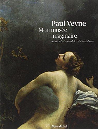 Mon musée imaginaire : Ou les chefs-d'oeuvre de la peinture italienne par Paul Veyne