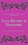 Love Blooms at Pemberley: A Sweet Pride and Prejudice Variation