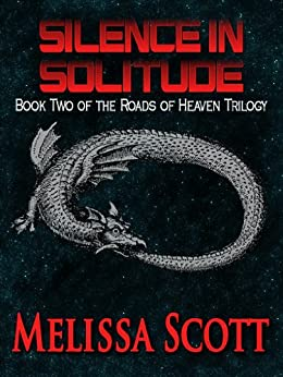 Silence in Solitude - Book II of the Roads of Heaven (The Roads of Heaven Trilogy 2) by [Scott, Melissa]