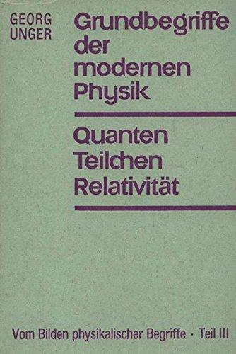 Vom Bilden physikalischer Begriffe - Teil III: Grundbegriffe der modernen Physik Quanten, Teilchen, Relativität. Verlag Freies Geist. 1967.