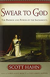 Swear to God: How the Sacraments Change Our Lives by Scott Hahn (2004-04-05)