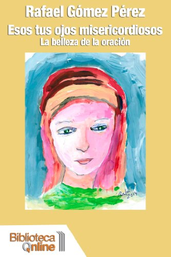 Esos tus ojos misericordiosos: La belleza de la oración por Rafael Gómez Pérez