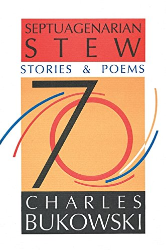 Charles Bukowski-sammlung (Septuagenarian Stew: Stories and Poems)