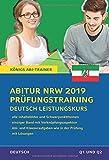 Abitur Nordrhein-Westfalen 2019 Prüfungstraining – Deutsch Leistungskurs. Königs Abi-Trainer:: Prüfungsvorbereitung mit allen Inhaltsfeldern und Schwerpunktthemen. Abitur-Übungsaufgaben mit Lösungen