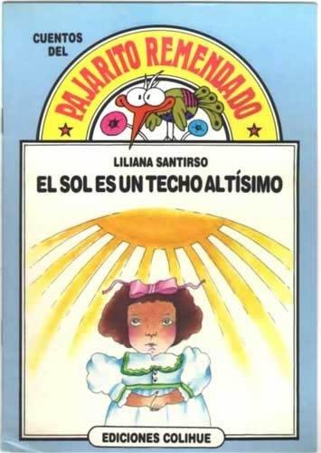 El Sol Es Un Techo Altisimo por Liliana Santirso