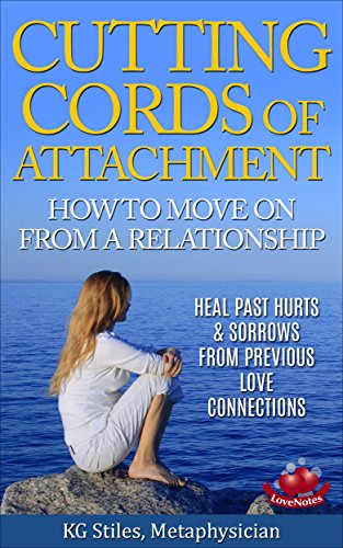 CUTTING CORDS OF ATTACHMENT - HOW TO MOVE ON FROM A RELATIONSHIP: Heal Past Hurts & Sorrows From Previous Love Connections (Healing & Manifesting Meditations) (English Edition) Stil Cord