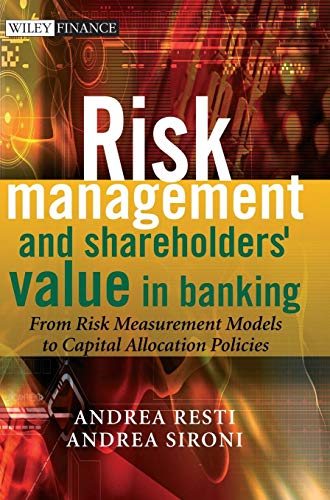 Risk Management and Shareholders' Value in Banking: From Risk Measurement Models to Capital Allocation Policies (Wiley Finance Series) (Andrea Wiley)