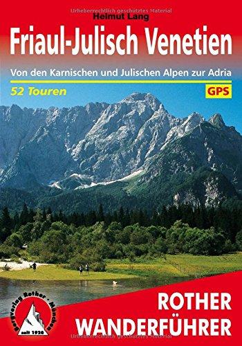 Friaul-Julisch Venetien: Von den Karnischen und Julischen Alpen zur Adria. 52 Touren. Mit GPS-Tracks (Rother Wanderführer)
